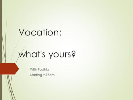 Vocation: what's yours? With Fodhla Starting 9.15am.