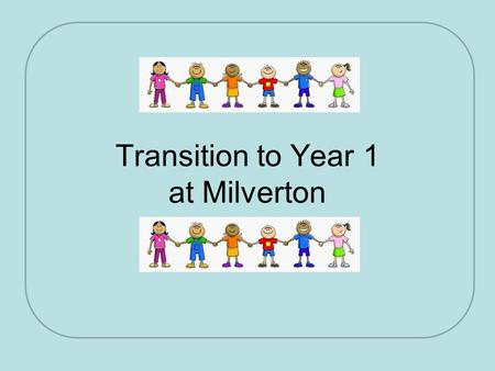 Transition to Year 1 at Milverton. Class Organisation September 2015 The school has a fixed admission number of 45 children per year group The school.