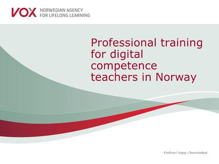 Endres i topp-/bunntekst Professional training for digital competence teachers in Norway.