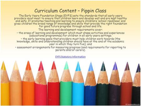 Curriculum Content – Pippin Class The Early Years Foundation Stage (EYFS) sets the standards that all early years providers must meet to ensure that children.