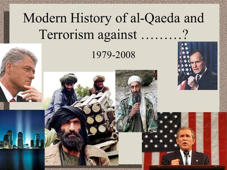 Modern History of al-Qaeda and Terrorism against ………? 1979-2008.