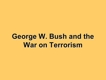 George W. Bush and the War on Terrorism. What happened on 9/11/2001? Islamic terrorists crashed two jets into the twin towers of the World Trade Center.