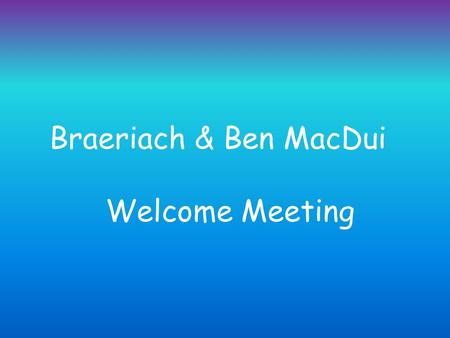 Braeriach & Ben MacDui Welcome Meeting. Gym Days Monday Tuesday Friday PE in stage groups When children have PE as a Master Class on Monday, another PE.