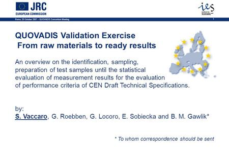Rome, 25 October 2007 – QUOVADIS Consortium Meeting 1 QUOVADIS Validation Exercise From raw materials to ready results An overview on the identification,
