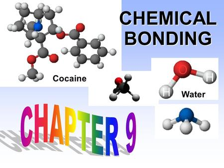 CHEMICAL BONDING Water Cocaine CHAPTER 9.
