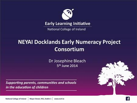 NEYAI Docklands Early Numeracy Project Consortium Dr Josephine Bleach 5 th June 2014.