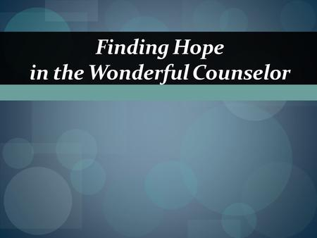 Finding Hope in the Wonderful Counselor. Introduction  hope = the anxious anticipation of good.