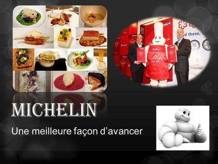Michelin Une meilleure façon d'avancer. Michelin Corporate (one of the two largest tyre manufacturers in the world) Founder: Édouard and André Michelin.