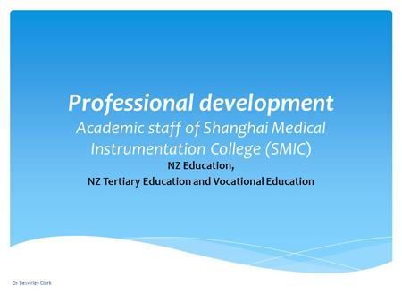 Professional development Academic staff of Shanghai Medical Instrumentation College (SMIC) NZ Education, NZ Tertiary Education and Vocational Education.