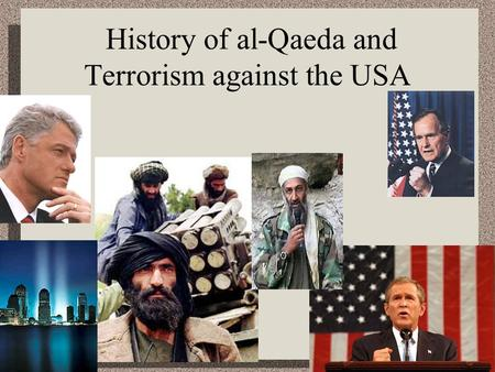 History of al-Qaeda and Terrorism against the USA.