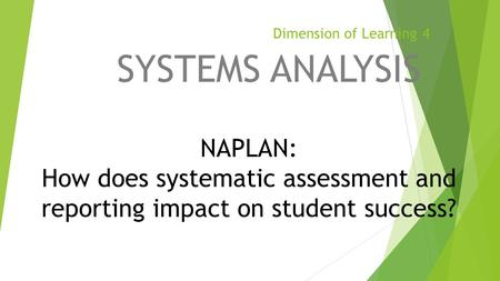 Dimension of Learning 4 SYSTEMS ANALYSIS NAPLAN: How does systematic assessment and reporting impact on student success?
