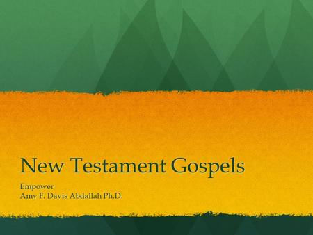 New Testament Gospels Empower Amy F. Davis Abdallah Ph.D.