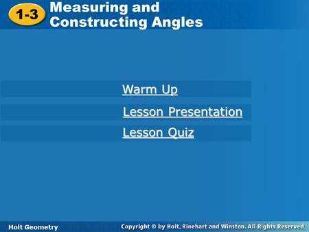 Holt Geometry 1-3 Measuring and Constructing Angles 1-3 Measuring and Constructing Angles Holt Geometry Warm Up Warm Up Lesson Presentation Lesson Presentation.
