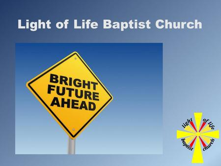 Light of Life Baptist Church. Statement of Faith Partnership Statement Vision Our Foundations.