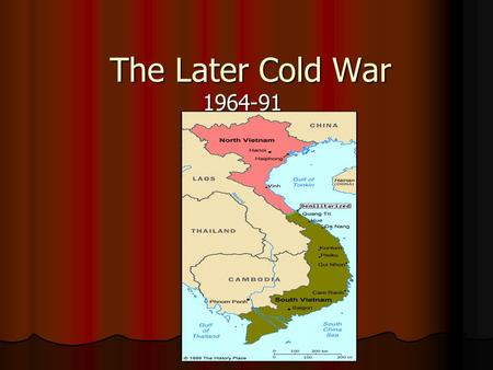 The Later Cold War 1964-91. Vietnam War Before the war France controlled Vietnam, Laos, Cambodia Before the war France controlled Vietnam, Laos, Cambodia.