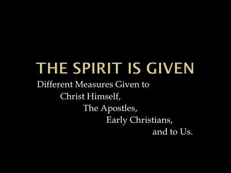 Different Measures Given to Christ Himself, The Apostles, Early Christians, and to Us.