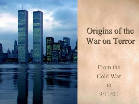 Origins of the War on Terror From the Cold War to 9/11/01.