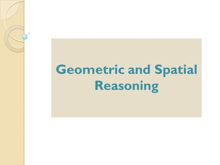 Geometric and Spatial Reasoning