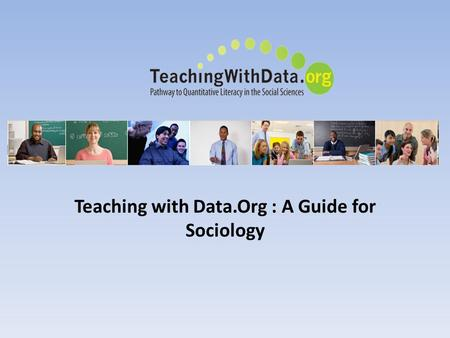 Teaching with Data.Org : A Guide for Sociology. Teaching with Data.Org is a web site devoted to providing faculty with tools to use in courses. This site.