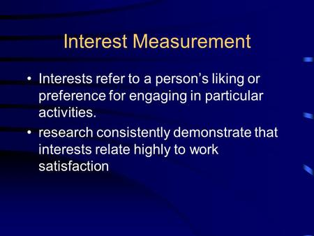 Interest Measurement Interests refer to a person's liking or preference for engaging in particular activities. research consistently demonstrate that interests.