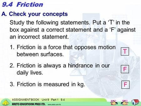 ASSIGNMENT BOOK Unit 9 Part 1 9.4 A. Check your concepts Study the following statements. Put a ' T ' in the box against a correct statement and a 'F' against.