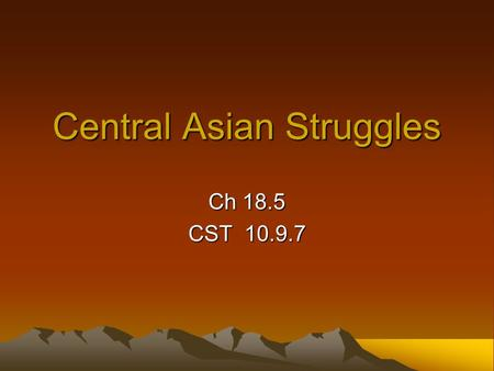 Central Asian Struggles Ch 18.5 CST 10.9.7. Whose Who? Transcaucasian Republics are Armenia, Azerbijian, and Georgia All lie in the Caucaus Mountains.
