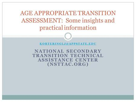 NATIONAL SECONDARY TRANSITION TECHNICAL ASSISTANCE CENTER (NSTTAC.ORG) AGE APPROPRIATE TRANSITION ASSESSMENT: Some insights and.