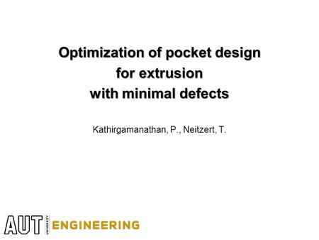 Optimization of pocket design for extrusion with minimal defects Kathirgamanathan, P., Neitzert, T.