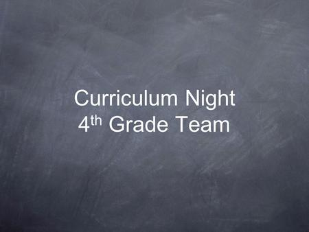 Curriculum Night 4 th Grade Team. Report Card Indicators The K-5 Grade Reports to Parents include the following levels of performance: 4 = Above benchmark.