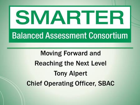 Moving Forward and Reaching the Next Level Tony Alpert Chief Operating Officer, SBAC.