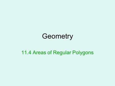 Geometry 11.4 Areas of Regular Polygons. Definitions Regular polygon- a polygon that is equiangular and equilateral. In the upper right side of your paper,