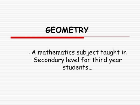 GEOMETRY - A mathematics subject taught in Secondary level for third year students…