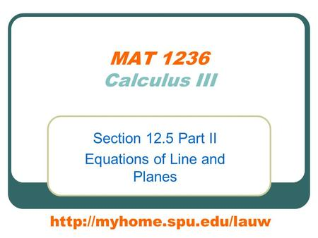 MAT 1236 Calculus III Section 12.5 Part II Equations of Line and Planes