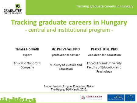 Tracking graduate careers in Hungary Tracking graduate careers in Hungary - central and institutional program - Modernisation of Higher Education, PLA.