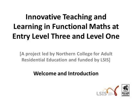 Innovative Teaching and Learning in Functional Maths at Entry Level Three and Level One [A project led by Northern College for Adult Residential Education.