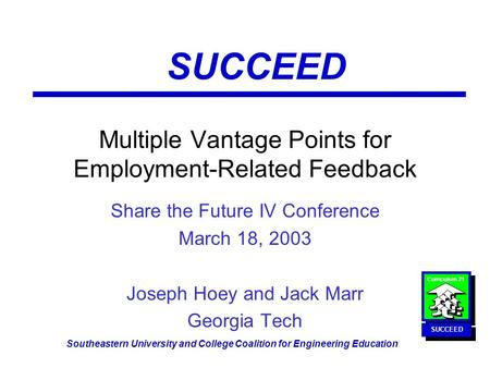 Curriculum 21 SUCCEED Southeastern University and College Coalition for Engineering Education Multiple Vantage Points for Employment-Related Feedback Share.