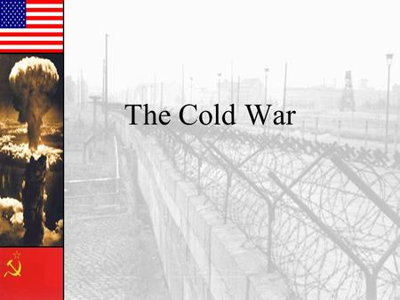 The Cold War. Confrontation of the Super Powers Suspicious of one another's motives the US and USSR became rivals US and G. Britain pushed for self determination.