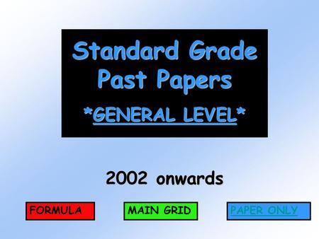 Standard Grade Past Papers *GENERAL LEVEL* 2002 onwards FORMULAMAIN GRIDPAPER ONLY.