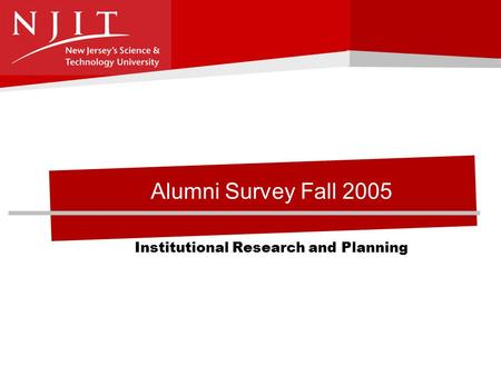 Alumni Survey Fall 2005 Institutional Research and Planning.