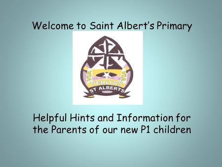 Welcome to Saint Albert's Primary Helpful Hints and Information for the Parents of our new P1 children.