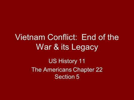 Vietnam Conflict: End of the War & its Legacy US History 11 The Americans Chapter 22 Section 5.