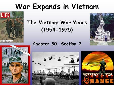 War Expands in Vietnam The Vietnam War Years (1954-1975) Chapter 30, Section 2.