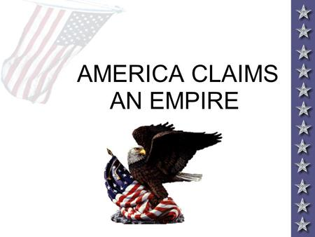 AMERICA CLAIMS AN EMPIRE. IMPERIALISM AND AMERICA Throughout the 19 th century America expanded control of the continent to the Pacific Ocean By 1880,