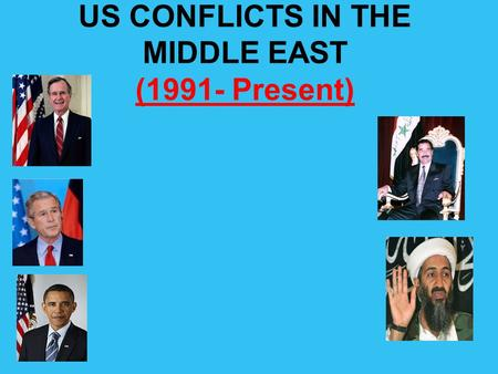 US CONFLICTS IN THE MIDDLE EAST (1991- Present). IRAQ 1 Operation Desert Storm Persian Gulf War/Gulf War (1991)