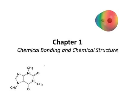 Chapter 1 Chemical Bonding and Chemical Structure.