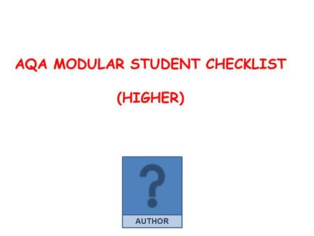 AUTHOR AQA MODULAR STUDENT CHECKLIST (HIGHER). Unit 1: Statistics and Number (26.7%) - Higher Calculator paper – 1 hour (54 marks) Grade D - Mean from.
