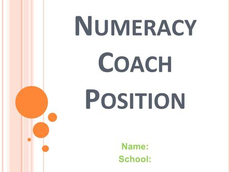N UMERACY C OACH P OSITION Name: School:. R OLE Assist in designing/providing professional learning for the whole school and dedicated PLT's To support.
