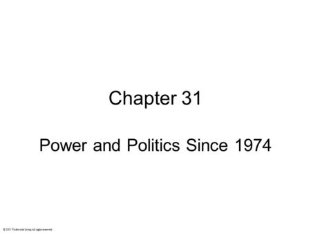 Chapter 31 Power and Politics Since 1974 © 2003 Wadsworth Group All rights reserved.