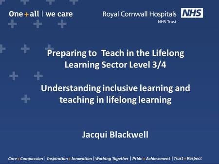 Preparing to Teach in the Lifelong Learning Sector Level 3/4 Understanding inclusive learning and teaching in lifelong learning Jacqui Blackwell.
