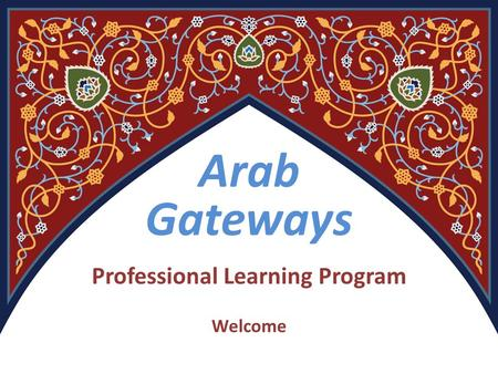 Arab Gateways Professional Learning Program Welcome.